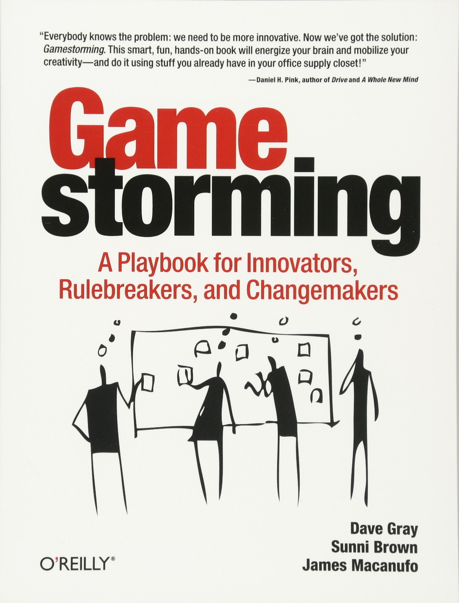 Gamestorming - A Playbook for Innovators, Rulebreakers and Changemakers