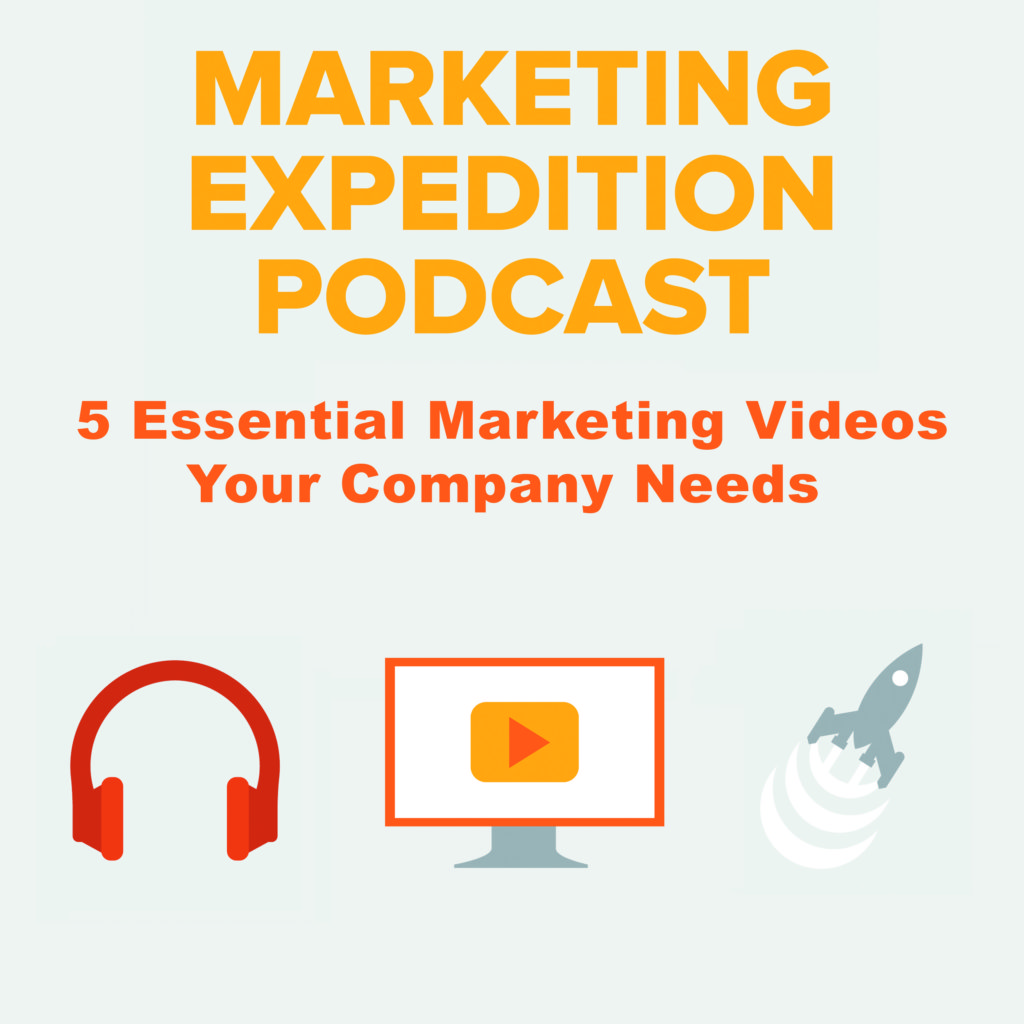 5 Essential Marketing Videos Your Company Needs | Marketing Expedition Podcast - Peppershock - Episode 03