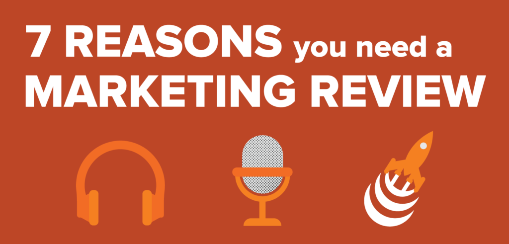 7 Reasons You Need a Marketing Review