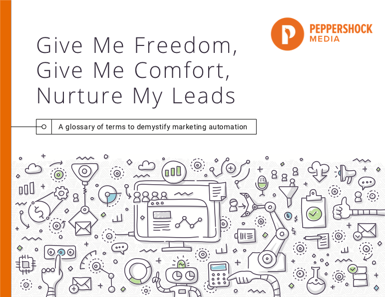Give Me Freedom, Give Me Comfort, Nuture My Leads - Marketing Automation Explained - Peppershock Media