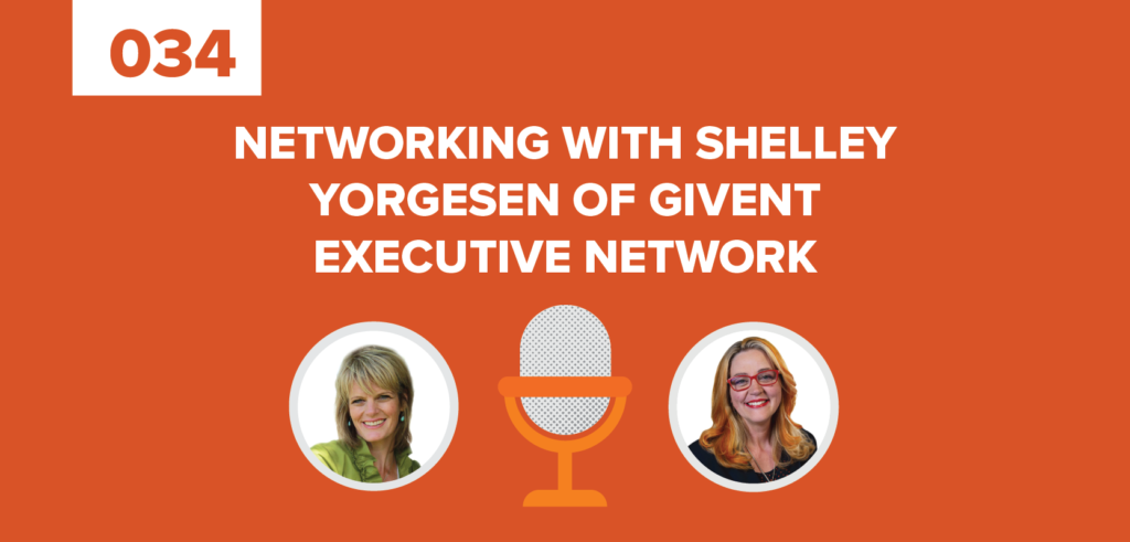 Networking with Shelley Yorgesen of Givent Executive Network Graphic