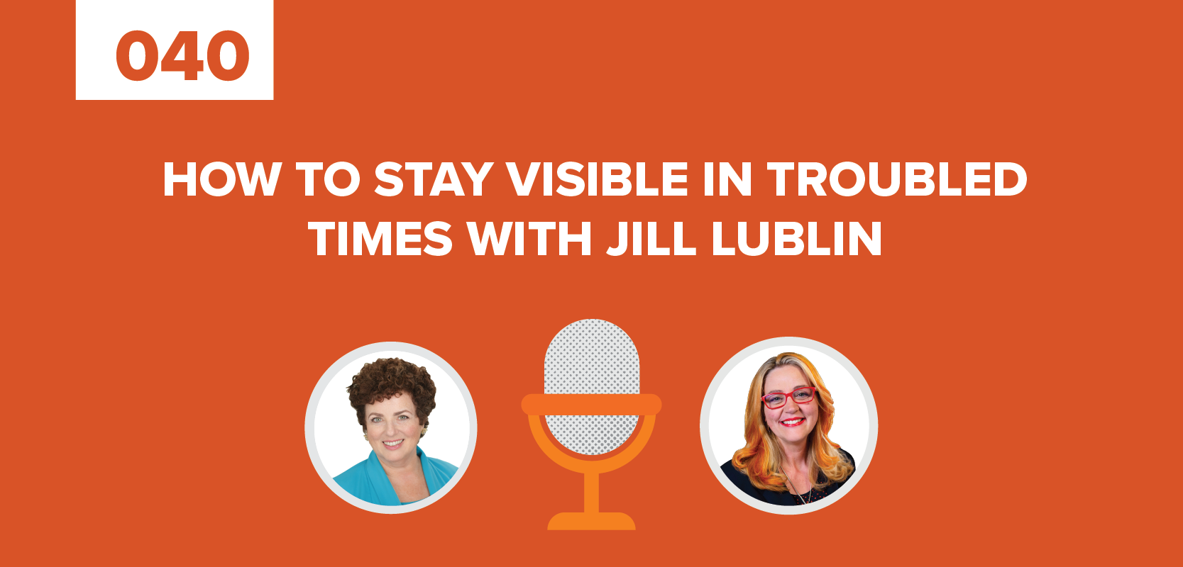 How to Stay Visible in Troubled Times with Jill Lublin Episode 40
